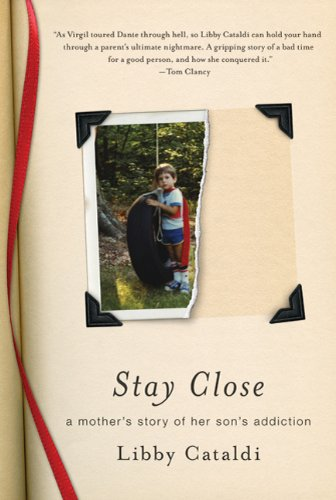 Stay Close A Mother's Story of Her Son's Addiction N/A edition cover