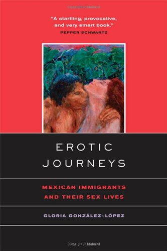Erotic Journeys Mexican Immigrants and Their Sex Lives  2005 edition cover