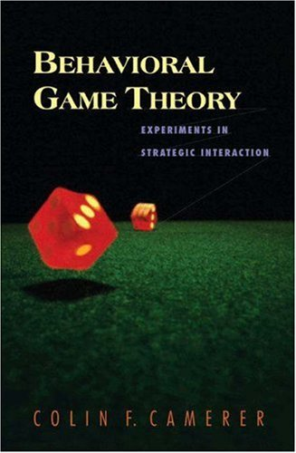 Behavioral Game Theory Experiments in Strategic Interaction  2003 edition cover