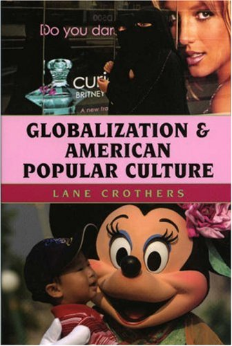 Globalization and American Popular Culture   2006 9780742541399 Front Cover