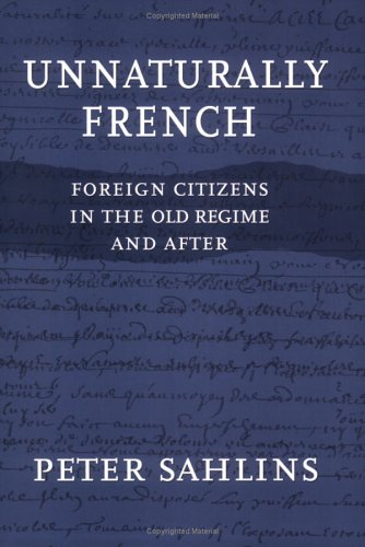 Unnaturally French Foreign Citizens in the Old Regime and After  2004 9780801488399 Front Cover