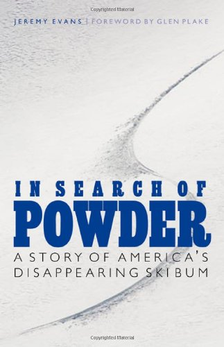 In Search of Powder A Story of America's Disappearing Ski Bum  2010 edition cover