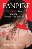 Fanpire The Twilight Saga and the Women Who Love It  2013 edition cover