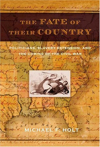 Fate of Their Country Politicians, Slavery Extension, and the Coming of the Civil War  2005 edition cover
