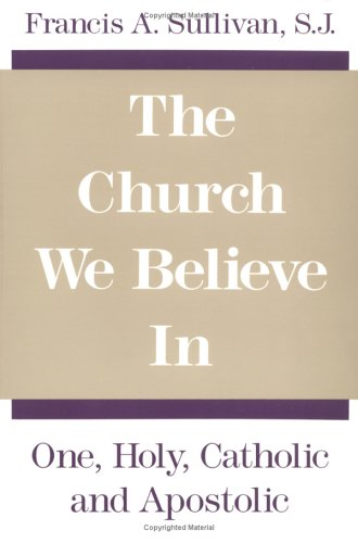 Church We Believe In One, Holy, Catholic and Apostolic N/A edition cover