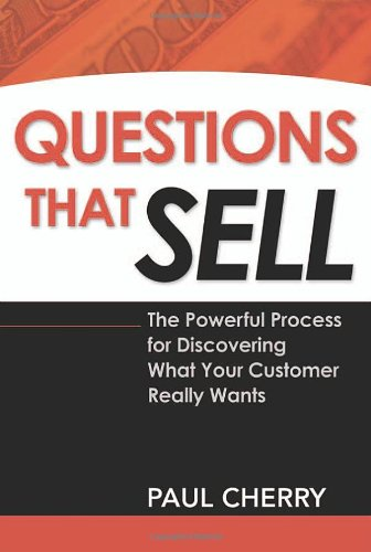 Questions That Sell The Powerful Process for Discovering What Your Customer Really Wants  2006 edition cover