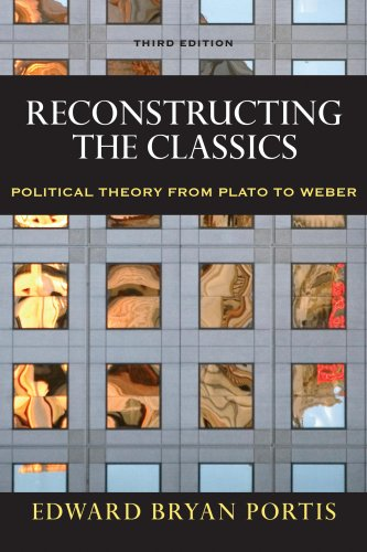Reconstructing the Classics Political Theory from Plato to Weber 3rd 2007 (Revised) edition cover