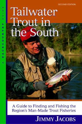 Tailwater Trout in the South A Guide to Finding and Fishing the Region's Man-Made Trout Fisheries 2nd 2003 9780881505399 Front Cover
