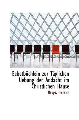 Gebetbüchlein Zur Täglichen Uebung der Andacht Im Christlichen Hause N/A 9781113379399 Front Cover