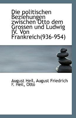 Die Politischen Beziehungen Zwischen Otto Dem Grossen und Ludwig Iv Von Frankreich N/A 9781113506399 Front Cover