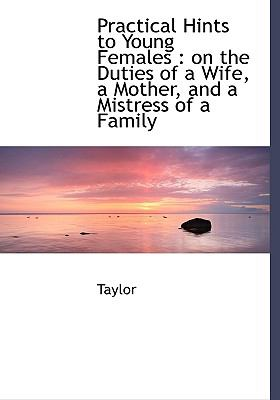 Practical Hints to Young Females On the Duties of a Wife, a Mother, and a Mistress of a Family N/A edition cover