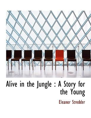 Alive in the Jungle : A Story for the Young N/A 9781116758399 Front Cover