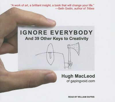 Ignore Everybody: And 39 Other Keys to Creativity, Library Edition  2009 9781400143399 Front Cover
