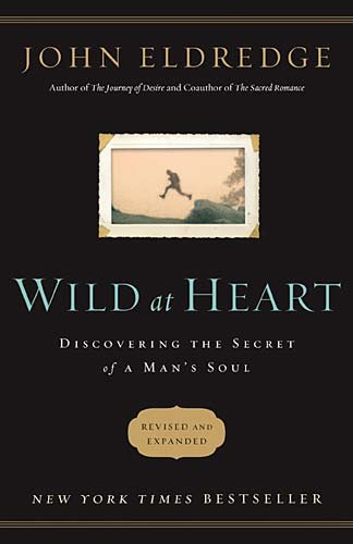 Wild at Heart Discovering the Secret of a Man's Soul  2011 (Revised) 9781400200399 Front Cover