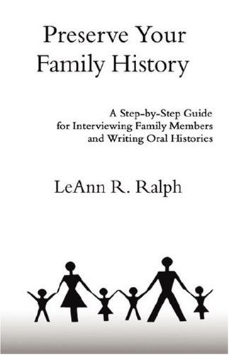 Preserve Your Family History : A Step-by-Step Guide for Interviewing Family Members and Writing Oral  2007 edition cover