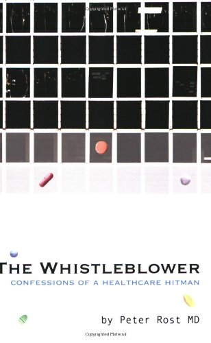 Whistleblower Confessions of a Healthcare Hitman  2006 (Annotated) 9781933368399 Front Cover