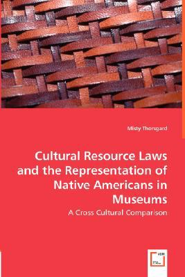 Cultural Resource Laws and the Representation of Native Americans in Museums N/A 9783836458399 Front Cover