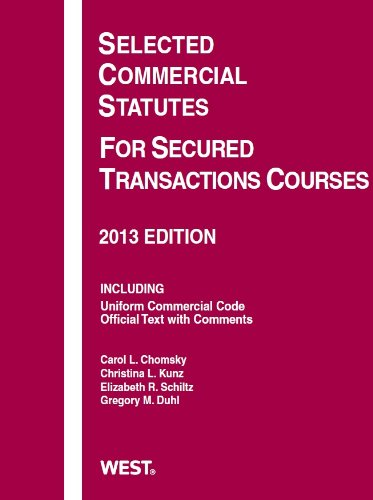 Chomsky, Schiltz, Kunz, and Duhl's Selected Commercial Statutes for Secured Transactions Courses 2013  2013rd 2013 edition cover