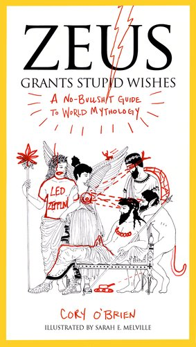 Zeus Grants Stupid Wishes A No-Bullshit Guide to World Mythology N/A edition cover