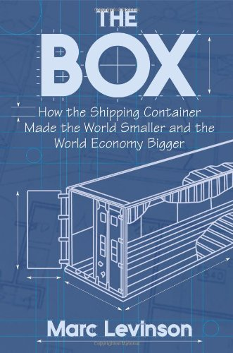 Box How the Shipping Container Made the World Smaller and the World Economy Bigger  2008 edition cover