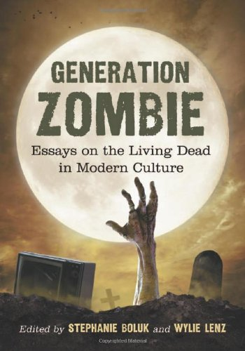 Generation Zombie Essays on the Living Dead in Modern Culture  2011 9780786461400 Front Cover