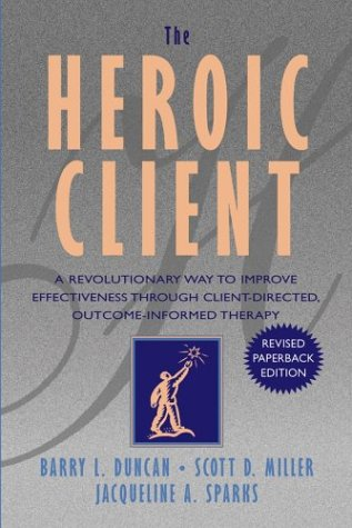 Heroic Client A Revolutionary Way to Improve Effectiveness Through Client-Directed, Outcome-Informed Therapy 2nd 2004 edition cover