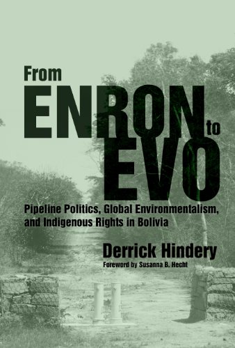 From Enron to Evo Pipeline Politics, Global Environmentalism, and Indigenous Rights in Bolivia 2nd 2014 9780816531400 Front Cover