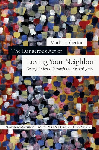 Dangerous Act of Loving Your Neighbor Seeing Others Through the Eyes of Jesus  2010 edition cover