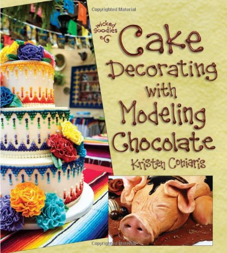 Cake Decorating with Modeling Chocolate Book 1 in the Wicked Goodies Series  2013 edition cover