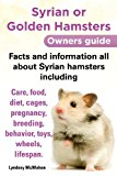 Syrian or Golden Hamsters: An Owners Guide - Facts and Information All About Syrian Hamsters  0 edition cover