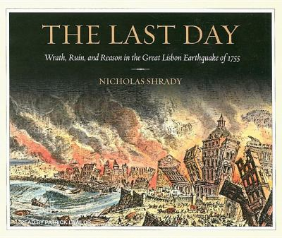 The Last Day: Wrath, Ruin, and Reason in the Great Lisbon Earthquake of 1755  2008 9781400106400 Front Cover