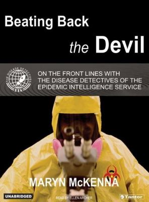 Beating Back The Devil: On The Front Lines With The Disease Detectives Of The Epidemic Intelligence Service  2004 9781400151400 Front Cover
