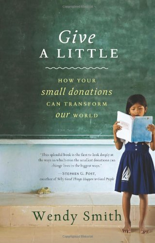 Give a Little How Your Small Donations Can Transform Our World  2009 9781401323400 Front Cover