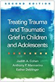 Treating Trauma and Traumatic Grief in Children and Adolescents, Second Edition  2nd 2017 9781462528400 Front Cover