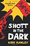 Shott in the Dark (a Chandler Shott Mystery)  N/A 9781494282400 Front Cover