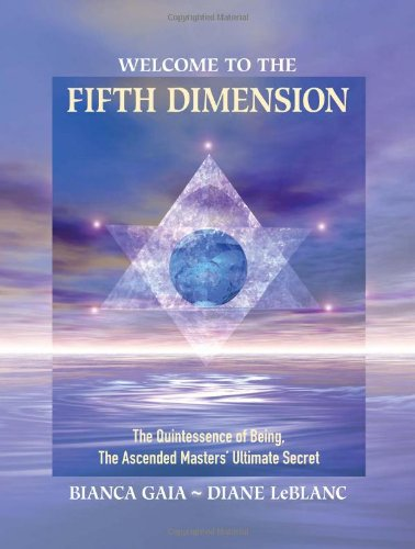 Welcome to the Fifth Dimension The Quintessence of Being, the Ascended Masters' Ultimate Secret  2009 9781556438400 Front Cover