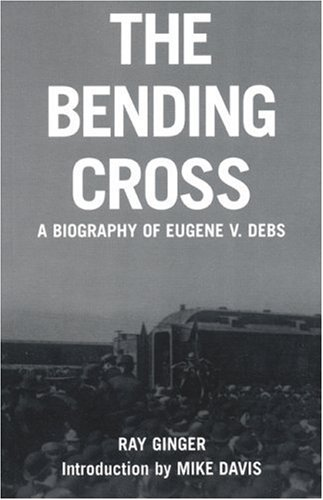 Bending Cross A Biography of Eugene V. Debs  2007 edition cover