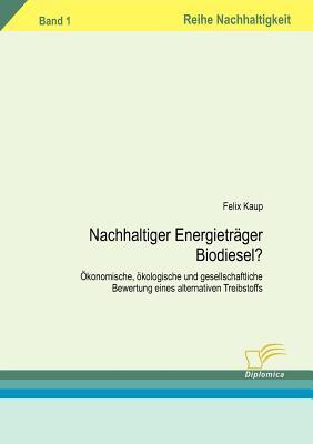 Nachhaltiger Energietr�ger Biodiesel?   2006 9783832493400 Front Cover