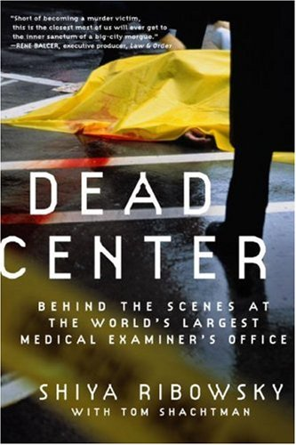 Dead Center Behind the Scenes at the World's Largest Medical Examiner's Office N/A 9780061189401 Front Cover