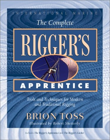 Complete Rigger's Apprentice Tools and Techniques for Modern and Traditional Rigging 70th 1998 edition cover