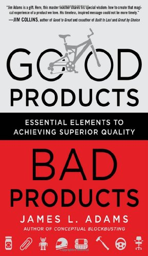 Good Products, Bad Products Essential Elements to Achieving Superior Quality  2012 edition cover