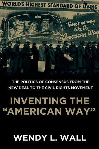 Inventing the American Way The Politics of Consensus from the New Deal to the Civil Rights Movement  2009 9780195392401 Front Cover