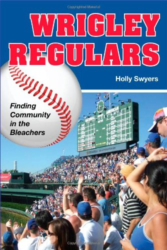Wrigley Regulars Finding Community in the Bleachers  2010 9780252077401 Front Cover