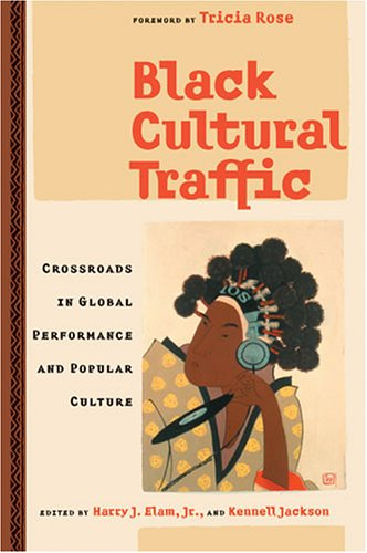 Black Cultural Traffic Crossroads in Global Performance and Popular Culture  2005 edition cover