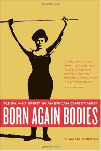 Born Again Bodies Flesh and Spirit in American Christianity  2004 edition cover