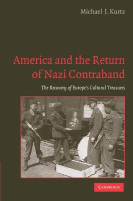 America and the Return of Nazi Contraband The Recovery of Europe's Cultural Treasures  2009 9780521133401 Front Cover