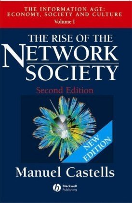 Rise of the Network Society The Information Age: Economy, Society and Culture, Volume I 2nd 2000 (Revised) edition cover