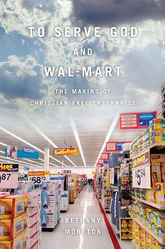 To Serve God and Wal-Mart The Making of Christian Free Enterprise  2009 edition cover