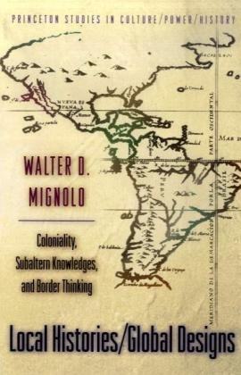 Local Histories/Global Designs Coloniality, Subaltern Knowledges, and Border Thinking  2000 (Revised) edition cover