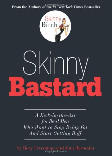 Skinny Bastard A Kick-in-the-Ass for Real Men Who Want to Stop Being Fat and Start Getting Buff  2009 edition cover